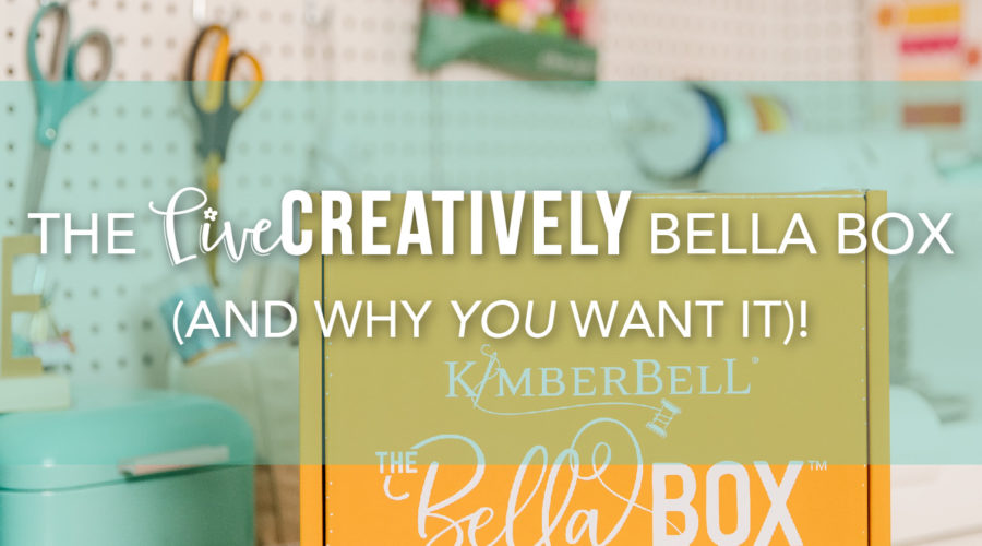 """The """"Live Creatively"""" Bella Box for Machine Embroidery (Why You Want It…PLUS a Few Sneak Peeks!)"""