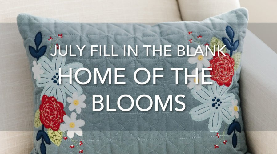 Receive a FREE Home of the Blooms Design for Sewing and Machine Embroidery at Participating Fill in the Blank Shops!