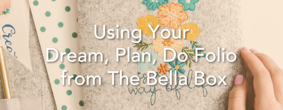 """Using Your """"Dream, Plan, Do"""" Folio From The Bella Box™"""