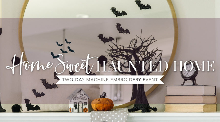 """""""Treat"""" Yourself to Home Sweet Haunted Home, Kimberbell's Fa-Boo-Lous Two-Day Machine Embroidery Event!"""