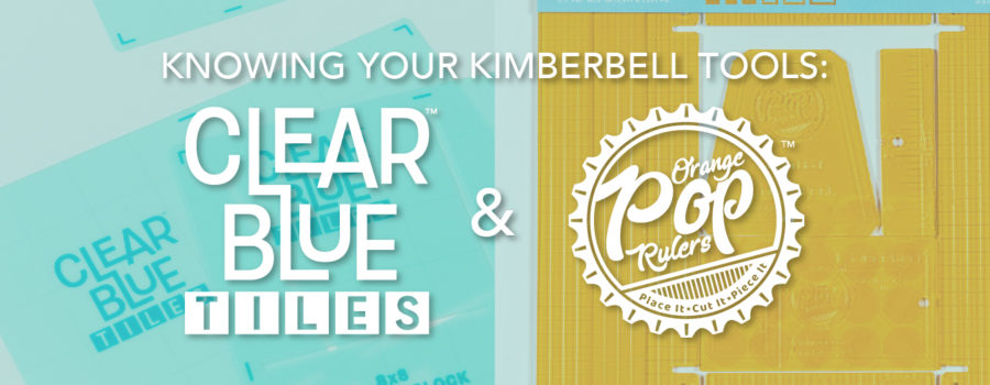 Knowing Your Kimberbell Tools: Clear Blue Tiles and Orange Pop Rulers